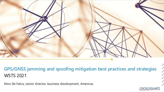 GPS/GNSS jamming and spoofing mitigation best practices and strategies Nino De Falcis, senior director, business developme...