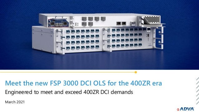 Meet the new FSP 3000 DCI OLS for the 400ZR era March 2021 Engineered to meet and exceed 400ZR DCI demands