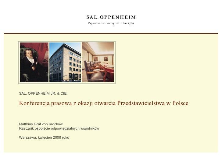Konferencja prasowa z okazji otwarcia Przedstawicielstwa w Polsce Warszawa, kwiecień 2008 roku SAL. OPPENHEIM JR. & CIE. M...