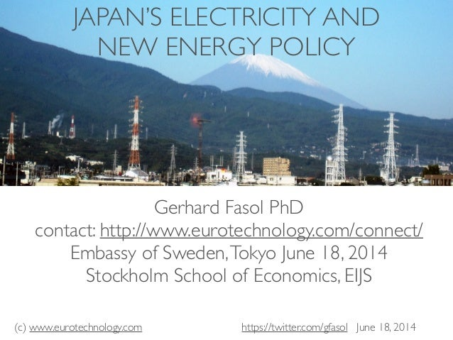 (c) www.eurotechnology.com fasol@eurotechnology.com June 18, 2014 JAPAN'S ELECTRICITY AND NEW ENERGY POLICY Gerhard Fasol ...