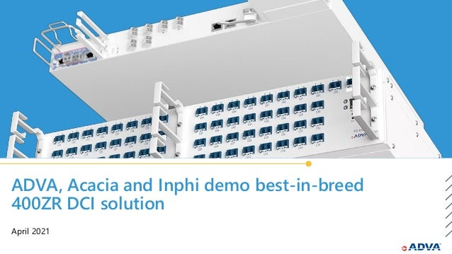 ADVA, Acacia and Inphi demo best-in-breed 400ZR DCI solution April 2021