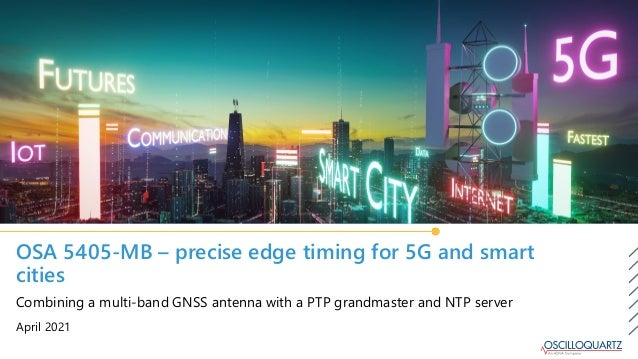 OSA 5405-MB – precise edge timing for 5G and smart cities April 2021 Combining a multi-band GNSS antenna with a PTP grandm...