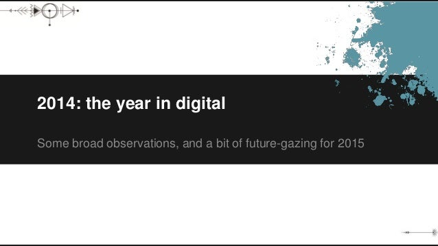 2014: the year in digital Some broad observations, and a bit of future-gazing for 2015