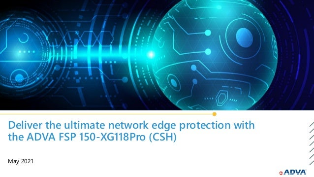 Deliver the ultimate network edge protection with the ADVA FSP 150-XG118Pro (CSH) May 2021