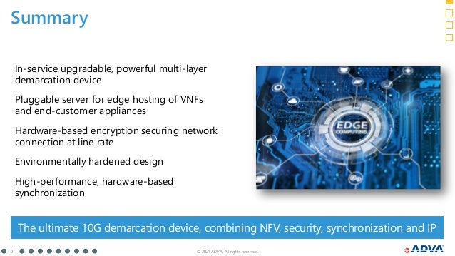 © 2021 ADVA. All rights reserved. 9 Summary The ultimate 10G demarcation device, combining NFV, security, synchronization ...