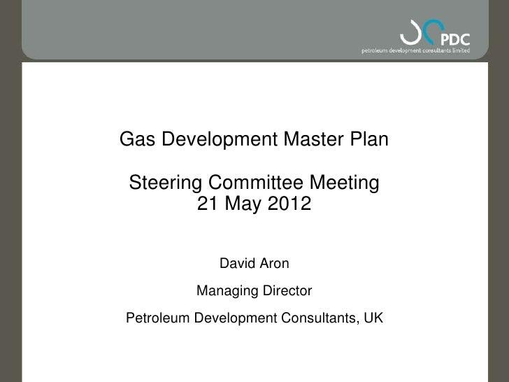 Gas Development Master PlanSteering Committee Meeting        21 May 2012             David Aron          Managing Director...