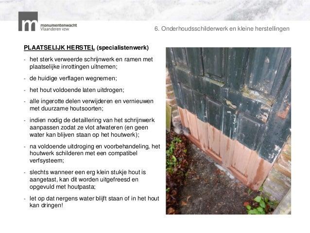 6. Onderhoudsschilderwerk en kleine herstellingen PLAATSELIJK HERSTEL (specialistenwerk) - het sterk verweerde schrijnwerk...