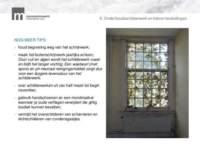 6. Onderhoudsschilderwerk en kleine herstellingen NOG MEER TIPS: - houd begroeiing weg van het schrijnwerk; - maak het bui...