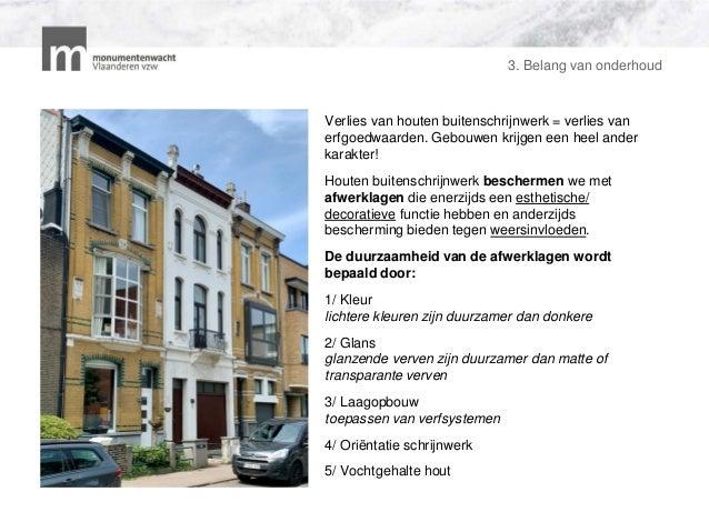3. Belang van onderhoud Verlies van houten buitenschrijnwerk = verlies van erfgoedwaarden. Gebouwen krijgen een heel ander...