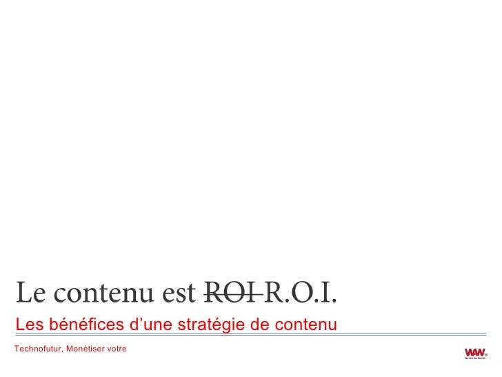 <ul><li>Les bénéfices d'une stratégie de contenu </li></ul>Technofutur, Monétiser votre