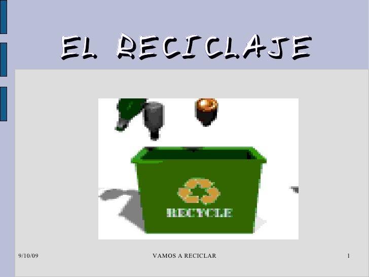 EL RECICLAJE     9/10/09       VAMOS A RECICLAR   1