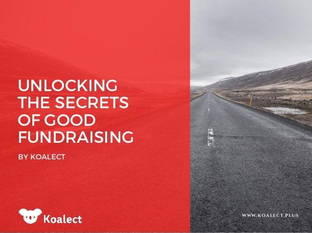 UNLOCKING THE SECRETS OF GOOD FUNDRAISING BY KOALECT WWW.KOALECT.PLUS