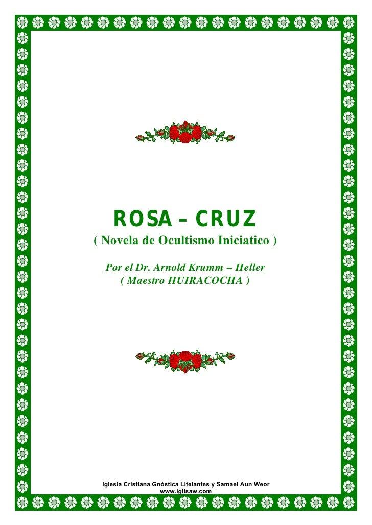 ROSA – CRUZ( Novela de Ocultismo Iniciatico )  Por el Dr. Arnold Krumm – Heller     ( Maestro HUIRACOCHA ) Iglesia Cristia...
