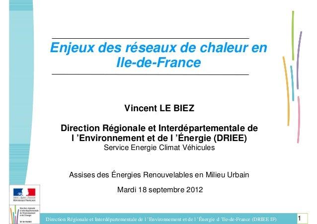 Enjeux des réseaux de chaleur en          Ile-de-France                                    Vincent LE BIEZ      Direction ...