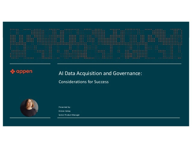 AI Data Acquisition and Governance: Considerations for Success Presented by: Kirsten Gokay Senior Product Manager
