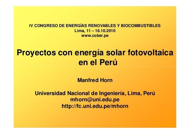 IV CONGRESO DE ENERGÍAS RENOVABLES Y BIOCOMBUSTIBLES Lima, 11 – 16.10.2010 www.cober.pe Proyectos con energía solar fotovo...