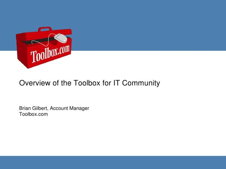 Overview of the Toolbox for IT Community<br />Brian Gilbert, Account ManagerToolbox.com<br />