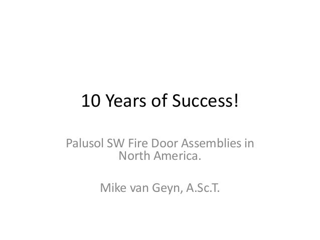 10 Years of Success! Palusol SW Fire Door Assemblies in North America. Mike van Geyn, A.Sc.T.
