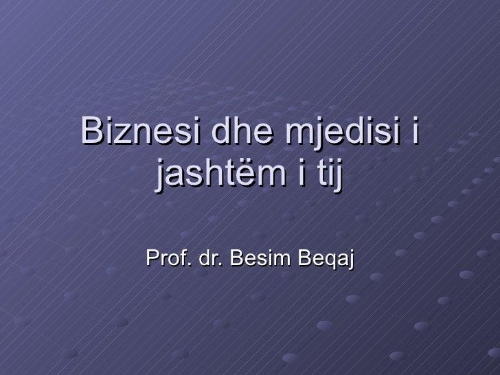 Biznesi dhe mjedisi i jashtëm i tij Prof. dr. Besim Beqaj