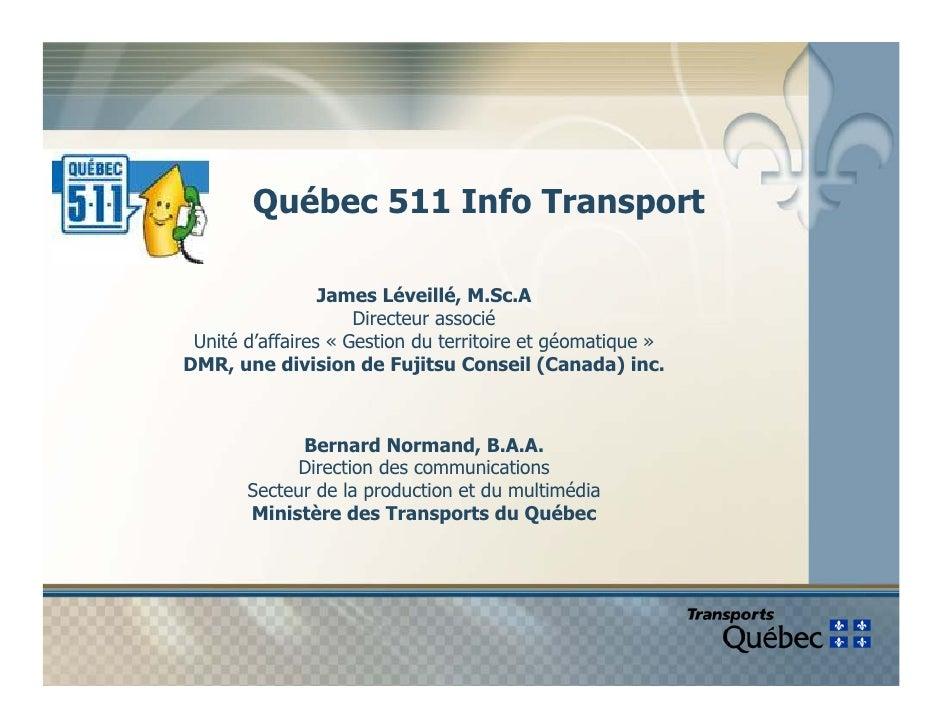 Québec 511 Info Transport                   James Léveillé, M.Sc.A                      Directeur associé  Unité d'affaire...