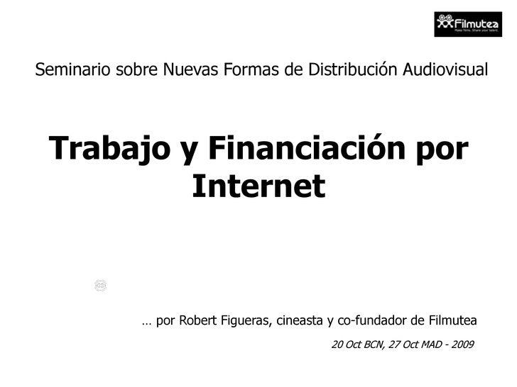 Seminario sobre Nuevas Formas de Distribución Audiovisual<br />Trabajo y Financiación por Internet<br />… por Robert Figue...
