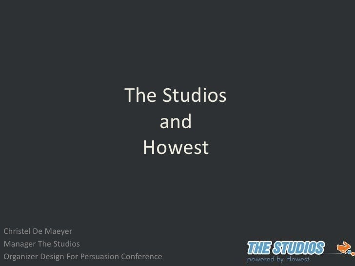 The StudiosandHowest<br />Christel De Maeyer<br />Manager The Studios<br />Organizer Design For Persuasion Conference<br />
