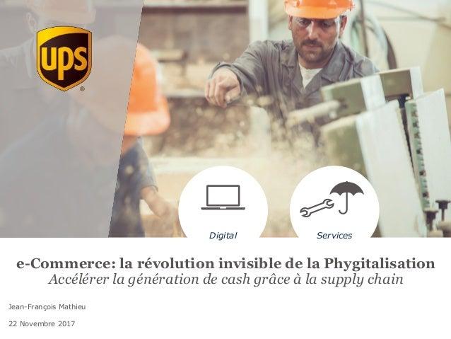 Jean-François Mathieu 22 Novembre 2017 Digital Services e-Commerce: la révolution invisible de la Phygitalisation Accélére...