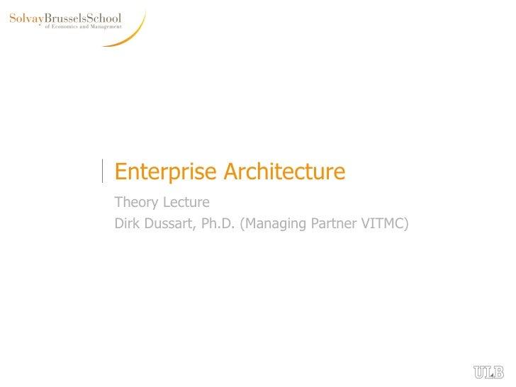 Enterprise Architecture Theory Lecture Dirk Dussart, Ph.D. (Managing Partner VITMC)