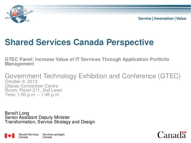 Shared Services Canada Perspective GTEC Panel: Increase Value of IT Services Through Application Portfolio Management  Gov...