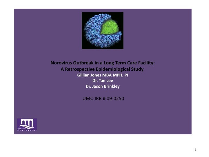 Norovirus Outbreak in a Long Term Care Facility: A Retrospective Epidemiological Study Gillian Jones MBA MPH, PIDr. Tae L...