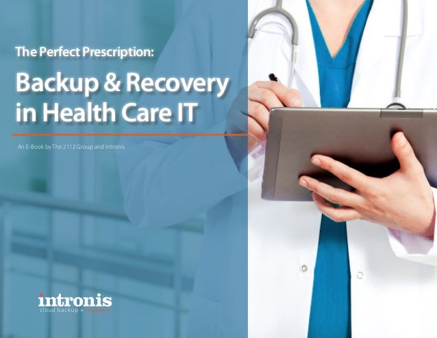 The Perfect Prescription:  Backup & Recovery in Health Care IT An E-Book by The 2112 Group and Intronis