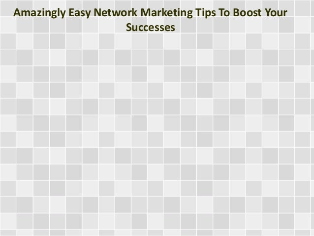 Amazingly Easy Network Marketing Tips To Boost Your Successes