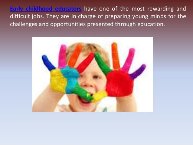 Early childhood educators have one of the most rewarding and difficult jobs. They are in charge of preparing young minds f...