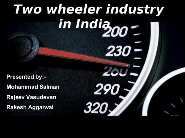 Two wheeler industry       in IndiaPresented by:-Mohammad SalmanRajeev VasudevanRakesh Aggarwal