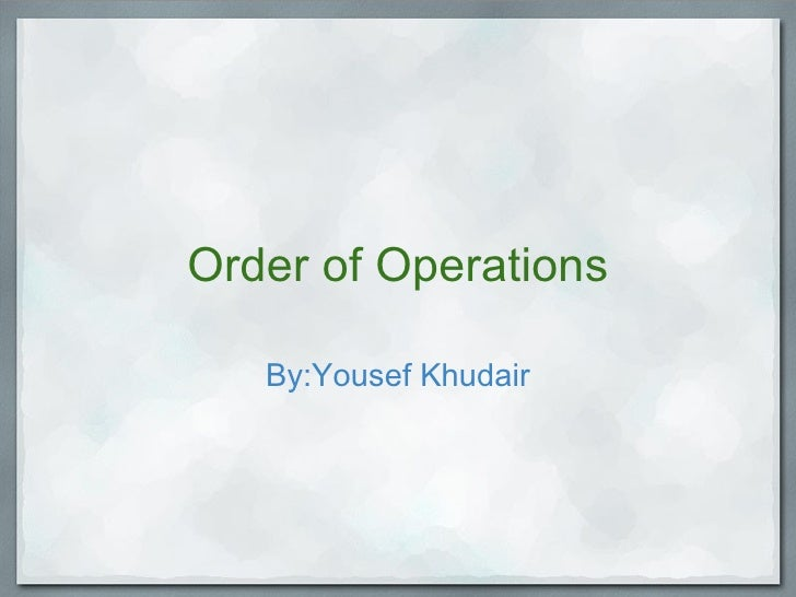 Order of Operations By:Yousef Khudair