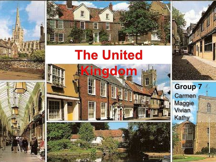 The United Kingdom<br /> Group 7<br />Carmen<br /> Maggie<br /> Vivian<br /> Kathy<br />