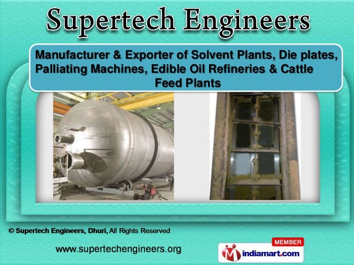 Manufacturer & Exporter of Solvent Plants, Die plates,Palliating Machines, Edible Oil Refineries & Cattle                 ...