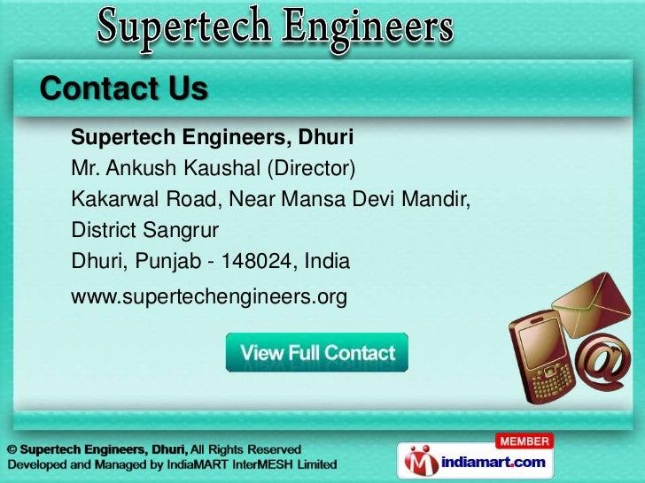 Contact Us Supertech Engineers, Dhuri Mr. Ankush Kaushal (Director) Kakarwal Road, Near Mansa Devi Mandir, District Sangru...