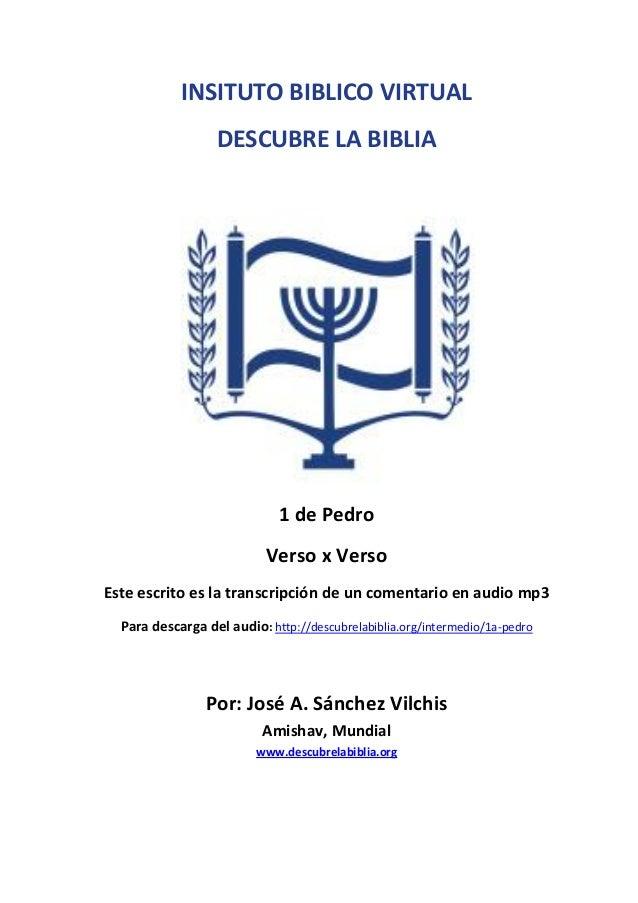 INSITUTO BIBLICO VIRTUAL DESCUBRE LA BIBLIA  1 de Pedro Verso x Verso Este escrito es la transcripción de un comentario en...