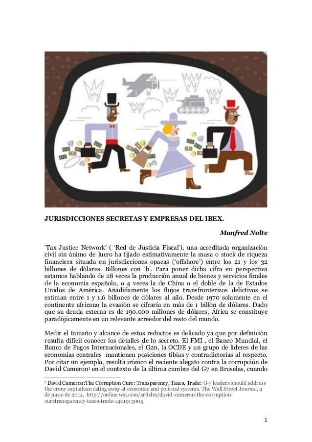 1 JURISDICCIONES SECRETAS Y EMPRESAS DEL IBEX. Manfred Nolte 'Tax Justice Network' ( 'Red de Justicia Fiscal'), una acredi...