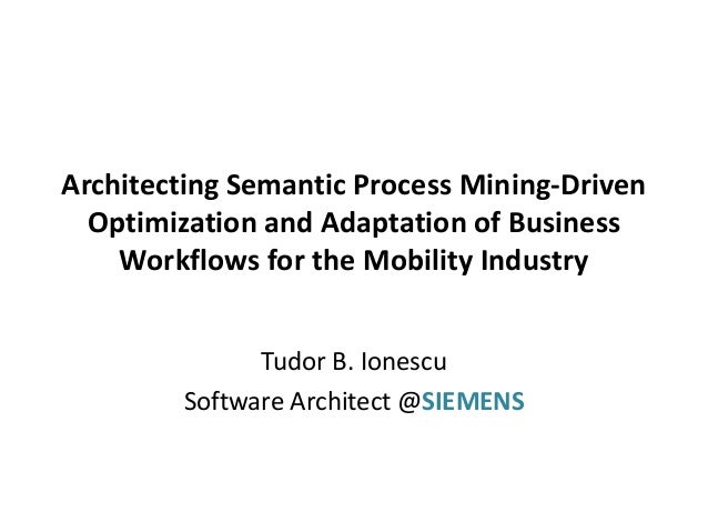 Architecting Semantic Process Mining-Driven Optimization and Adaptation of Business Workflows for the Mobility Industry Tu...