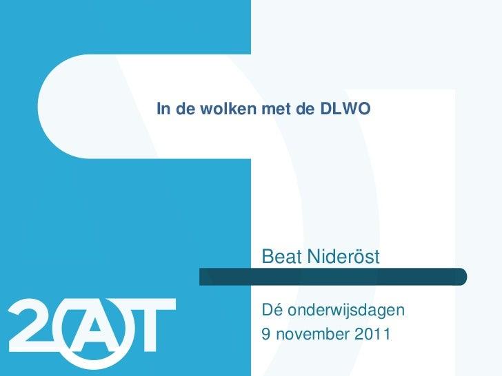 In de wolken met de DLWO           Beat Nideröst           Dé onderwijsdagen           9 november 2011