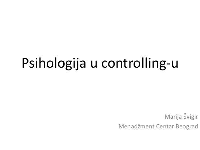 Psihologija u controlling-u Marija Švigir Menadžment Centar Beograd