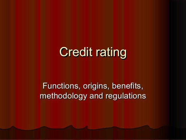 Credit ratingFunctions, origins, benefits,methodology and regulations
