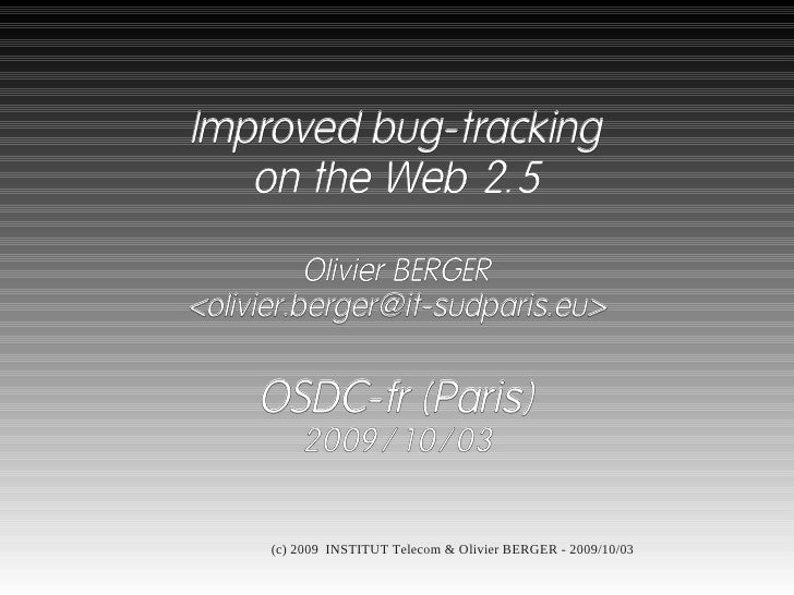 Improved bug-tracking    on the Web 2.5            Olivier BERGER <olivier.berger@it-sudparis.eu>        OSDC-fr (Paris)  ...