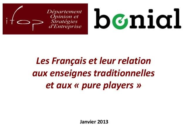 1 Les Français et leur relation aux enseignes traditionnelles et aux « pure players » Janvier 2013