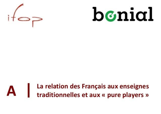 La relation des Français aux enseignes traditionnelles et aux « pure players »A