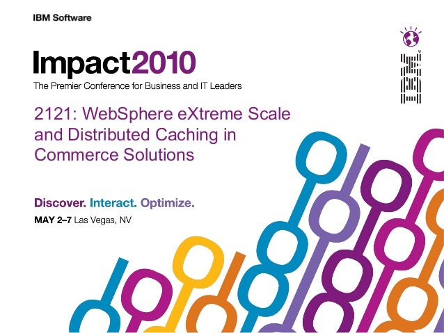 2121: WebSphere eXtreme Scale and Distributed Caching in Commerce Solutions