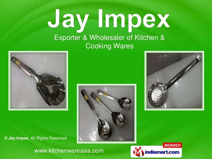 Exporter & Wholesaler of Kitchen &                                   Cooking Wares© Jay Impex, All Rights Reserved        ...