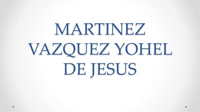 MARTINEZ VAZQUEZ YOHEL DE JESUS